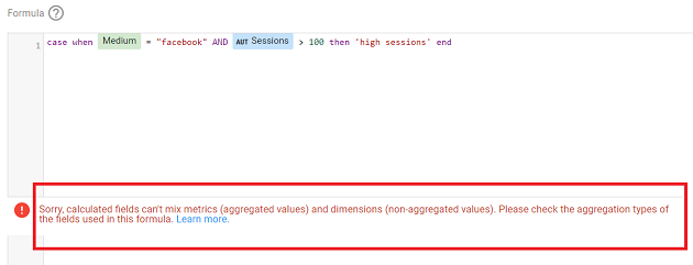 Sorry Calculated fields can't mix metrics (aggregated values) and dimensions (non-aggregated values). Please check the aggregation types of the fields in this formula
