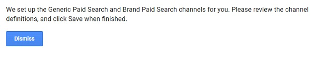 We set up the Generic Paid Search and Brand Paid Search channels for you.